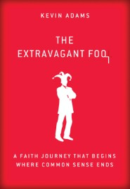 the-extravagant-fool-a-faith-journey-that-begins-where-common-sense-ends